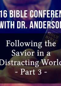 Following the Savior in a Distracting World – Part 3